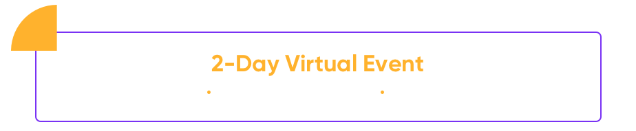 2-day virtual event. June 15 8AM to 12:30 PM Pacific. June 16 9AM to 11AM Pacific