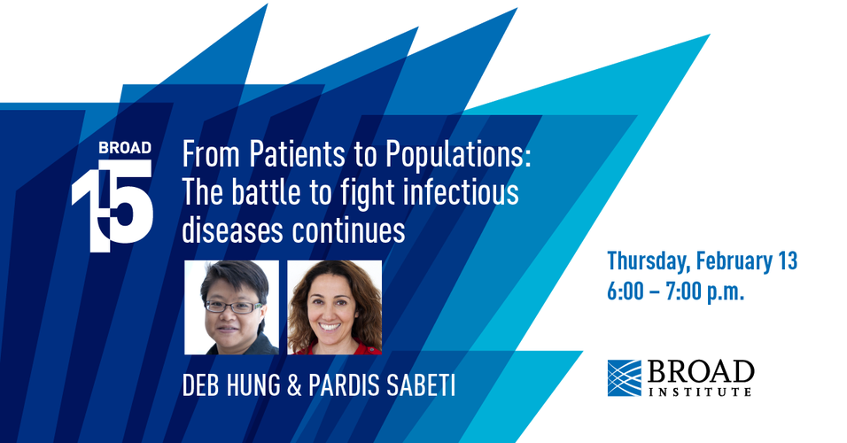Broad@15 – From Patients to Populations: The battle to fight infectious diseases continues