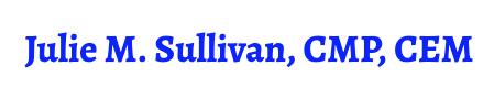 Julie M. Sullivan, CMP, CEM