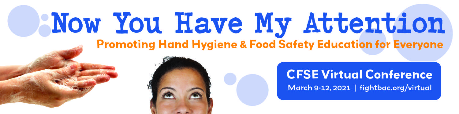 CFSE Virtual Conference: Now You Have My Attention - Promoting Hand Hygiene & Food Safety Education for Everyone