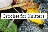 Crochet for Knitters